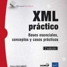Libros: INFÓRMATICA. XML PRÁCTICO. BASES ESENCIALES, CONCEPTOS Y CASOS PRÁCTICOS - THIERRY BOULANGER. Lote 52016770