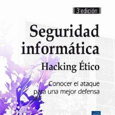Libros: SEGURIDAD INFORMÁTICA - HACKING ÉTICO. CONOCER EL ATAQUE PARA UNA MEJOR DEFENSA - ACISSI/MARION AGE. Lote 52017163