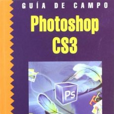 Libros: PHOTOSHOP CS3 GUIA DE CAMPO (SPANISH EDITION). FRANCISCO PASCUAL GONZALEZ.. Lote 195379391