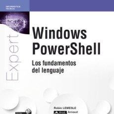 Libros: INFÓRMATICA. WINDOWS POWERSHELL LOS FUNDAMENTOS DEL LENGUAJE - ROBIN LEMESLE/ARNAUD PETITJEAN. Lote 52007498