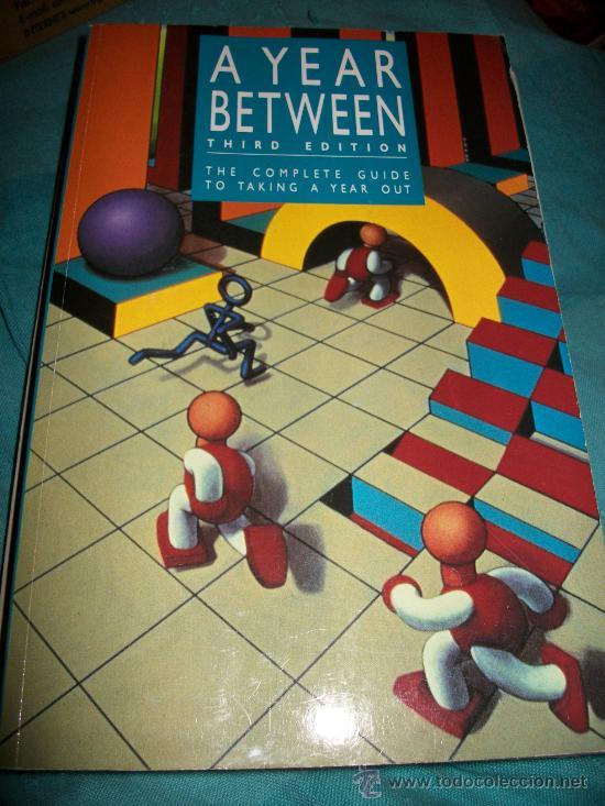 LIBRO A YEAR BETWEEN - THE COMPLETE GUIDE TO TAKING A YEAR OUT (COMO PASAR UN AÑO FUERA DE CASA)(Libros Nuevos - Idiomas - Inglés)