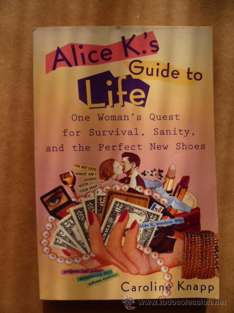 ALICE K'.S GUIDE TO LIFE, POR CAROLINE KNAPP, 1994, 262, PAG. (EN INGLES). (Libros Nuevos - Idiomas - Inglés)