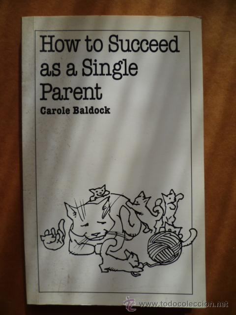 HOW TO SUCCEED AS A SINGLE PARENT, POR CAROLE BALDOCK, 1999, 129 PAG.( EN INGLES) (Libros Nuevos - Idiomas - Inglés)