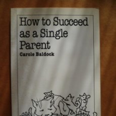 Libros: HOW TO SUCCEED AS A SINGLE PARENT, POR CAROLE BALDOCK, 1999, 129 PAG.( EN INGLES). Lote 25587432