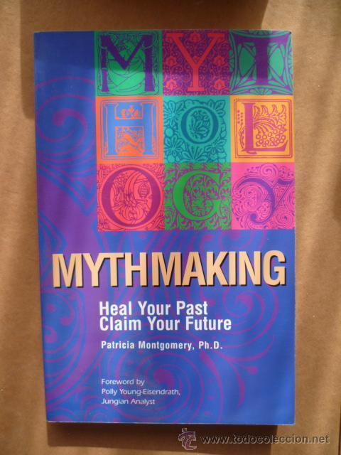 MYTHMAKING, POR PATRICIA MONTGOMERY PH. D., 1994, 206 PAG. (EN INGLES). (Libros Nuevos - Idiomas - Inglés)