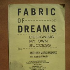 Libros: FABRIC OF DREAMS, POR ANTHONY MARK HANKINS WITH DEBBIE MARKLEY, 1998, 288 PAG. ( EN INGLES).. Lote 25587598