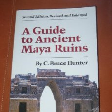 Libros: A GUIDE TO ANCIENT MAYA RUINS, BY C. BRUCE HUNTER. Lote 29951155