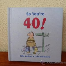 Libros: SO YOU`RE 40! - MIKE HASKINS & CLIVE WHICHELOW. Lote 33784175