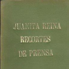 Libros: JUANITA REYNA RECORTES DE PRENSA.LIBRO ARTESANAL 20X14 CON MAS DE 200 PÁGINAS CON. Lote 38585662