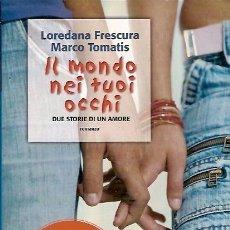 Libros: IL MONDO NEI TUOI OCCHI DUE STORIE DI UN AMORE ROMANZO LOREDANA FRESCURA MARCO TOMATIS FANUCCI EDITO. Lote 39123144