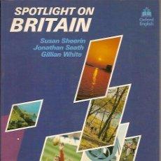 Libros: SPOTLIGHT ON BRITAIN SUSAN SHEERIN JONATHAN SEATH GILLIAN WHITE OXFORD ENGLISH. Lote 39571613
