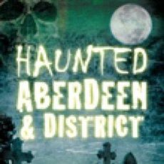 Libros: LIBRO EN INGLES HAUNTED ABERDEEN AND DISTRICT. Lote 43612413