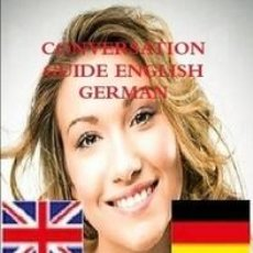 Libros: CONVERSATION GUIDE ENGLISH GERMAN - GESPRÄCH GUIDE ENGLISCH DEUTSCH. Lote 44217060