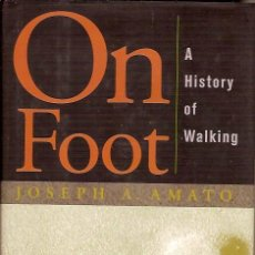 Libros: ON FOOT A HISTORY OF WALKING JOSEPH A AMATO. Lote 45454669