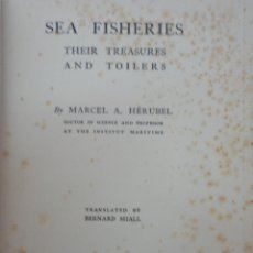 Libros: SEA FISHERIES THEIR TREASURES AND TOILERS. MARCEL A. HÉRUBEL.. Lote 45754487
