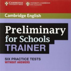 Libros: CAMBRIDGE ENGLISH : PRELIMINARY FOR SCHOOLS TRAINER SIX PRACTICE TESTS WITHOUT ANSWERS. Lote 53241358