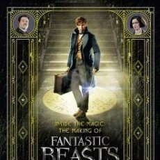 Libros: INSIDE THE MAGIC: THE MAKING OF FANTASTIC BEASTS AND WHERE TO FIND THEM (TEXTO EN INGLÉS). Lote 95822659