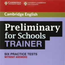 Libros: CAMBRIDGE ENGLISH : PRELIMINARY FOR SCHOOLS TRAINER SIX PRACTICE TESTS WITHOUT ANSWERS. Lote 123506811