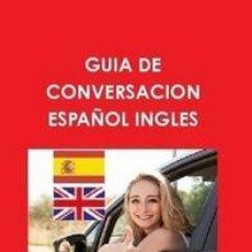Libros: GUÍA DE CONVERSACION ESPAÑOL - INGLES --- LIBRO ESPECIAL PARA VIAJEROS. Lote 148498734
