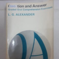 Libros: 21043 - QUESTION AND ANSWER - GRADED ORAL COMPRENSION EXERCISES - POR L.G.ALEXANDER - EN INGLES. Lote 169155908
