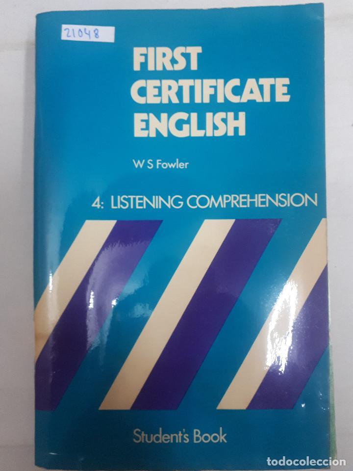 21048 - FIRST CERTIFICATE ENGLISH - 4: LISTEN COMPREHENSION - POR W S FOWLER - EN INGLES (Libros Nuevos - Idiomas - Inglés)
