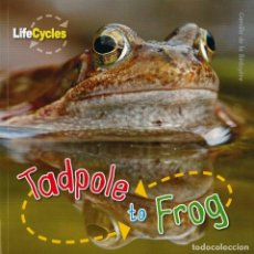 Libros: TADPOTE TO FROG TAPA FLEXIBLE. Lote 184368573