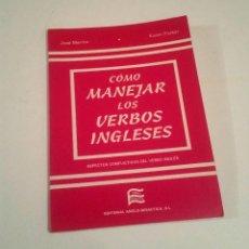 Libros: CÓMO MANEJAR LOS VERBOS INGLESES. JOSÉ MERINO Y KAREN PARKER.. Lote 224145542