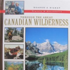 Libros: THROUGH THE GREAT CANADIAN WILDERNESS. READER'S DIGEST (TRAVELS AND ADVENTURES). Lote 235389135