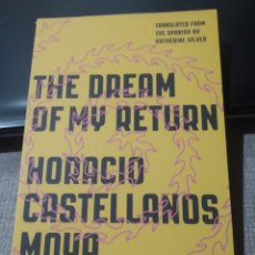 Libros: HORACIO CASTELLANOS MOYA THE DREAM OF MY RETURN. Lote 243310660