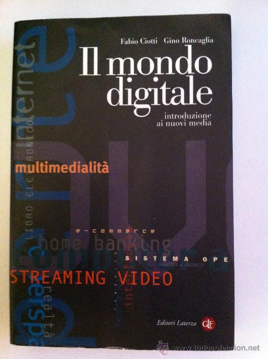 IL MONDO DIGITALE. INTRODUZIONE AI NUOVI MEDIA. FABIO CIOTTI. GINO RONCAGLIA. LIBRO EN ITALIANO (Libros Nuevos - Idiomas - Italiano)