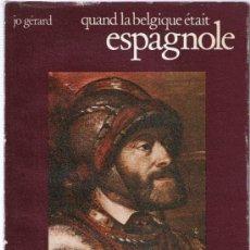 Livres: QUAND LA BELGIQUE ETAIT ESPAGNOLE - JO GERARD. Lote 34914913