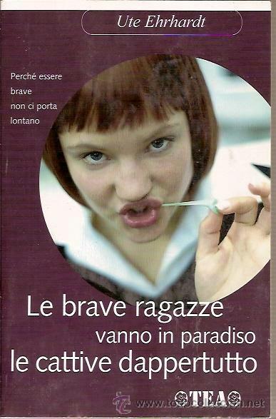 LE BRAVE RAGAZZE VANNO IN PARADISCO LE CATTIVE DAPPERTUTTO UTE EHRHARDT TEA 2007 (Libros Nuevos - Idiomas - Italiano)