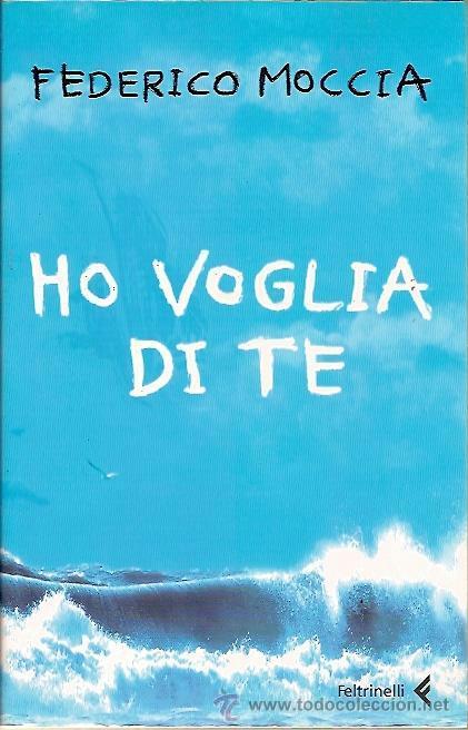 HO VOGLIA DI TE FEDERICO MOCCIA FELTRINELLI 2006 (Libros Nuevos - Idiomas - Italiano)
