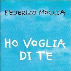 Libros: HO VOGLIA DI TE FEDERICO MOCCIA FELTRINELLI 2006. Lote 39635193