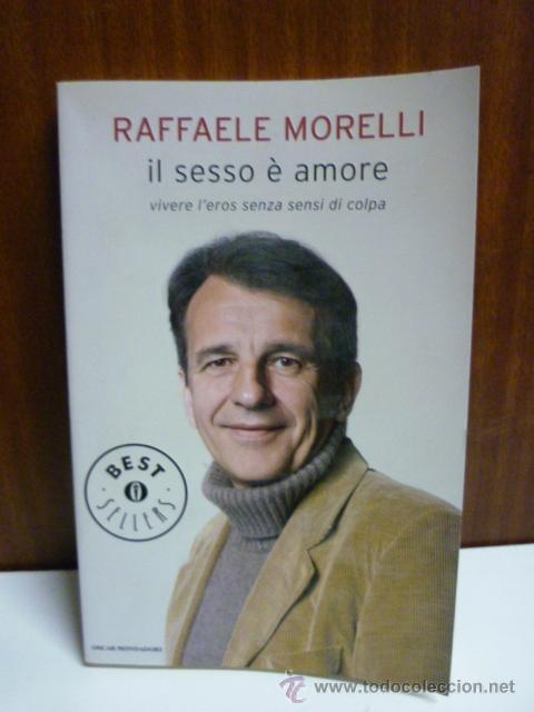 IL SESSO É AMORE, RAFFAELE MORELLI (EN ITALIANO) 2009 (Libros Nuevos - Idiomas - Italiano)