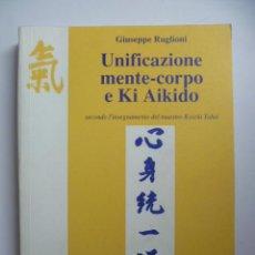 Livres: UNIFICAZIONE MENTE - CORPO E KI AIKIDO (EN ITALIANO) GIUSEPPE RUGLIONI. Lote 46704312