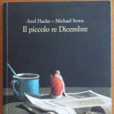 Livres: LIBRO IL PICCOLO RE DICEMBRE - AXEL HACKE MICHAEL SOWA. Lote 127402959