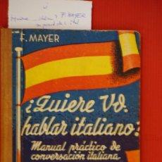 Libros: F. MAYER.¿QUIERE UD. HABLAR ITALIANO?.MANUAL PRACTICO DE CONVERSACION ITALIANA. Lote 241653970