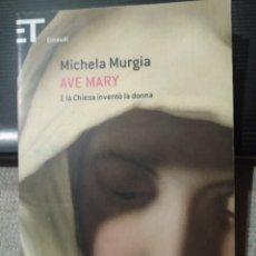 Libros: MICHELA MURGIA. AVE MARY. E LA CHIESA INVENTO LA DONNA. ITALIANO. Lote 243311395