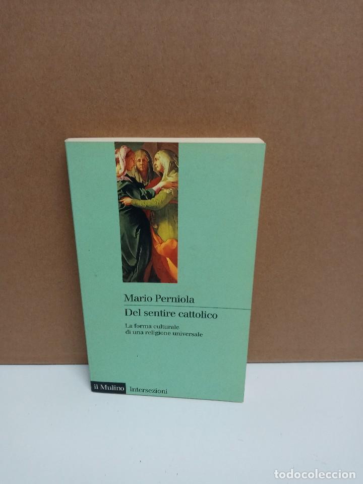 MARIO PERNIOLA - DEL SENTIRE CATTOLICO - IL MULINO INTERSEZIONI - IDIOMA: ITALIANO (Libros Nuevos - Idiomas - Italiano)