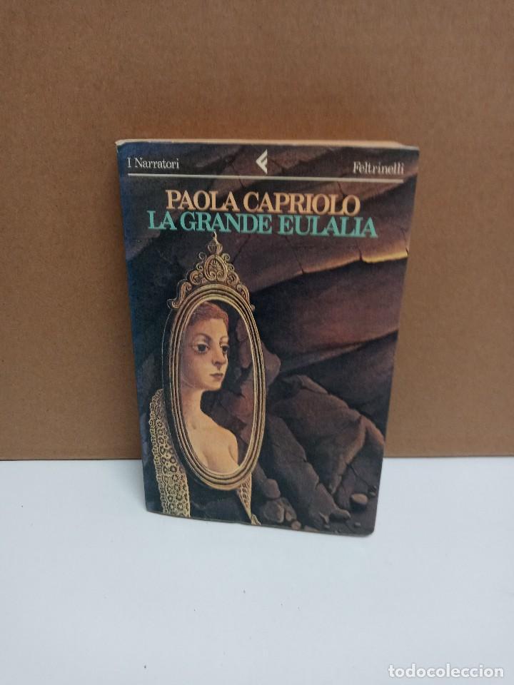 PAOLA CAPRIOLA - LA GRANDE EULALIA - FELTRINELLI - IDIOMA: ITALIANO (Libros Nuevos - Idiomas - Italiano)