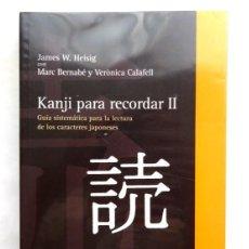 Libros: KANJI PARA RECORDAR II– JAMES W. HEISIG, MARC BERNABÉ Y VERÓNICA CALAFELL. Lote 167685716