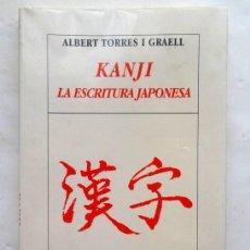 Libros: KANJI. LA ESCRITURA JAPONESA – ALBERT TORRES I GRAELL. Lote 167686888