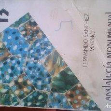 Libros: ANDALUCÍA MONUMENTAL. DE LA MEZQUITA AL MUDÉJAR. FERNANDO SÁNCHEZ MÁRMOL. 260 PÁGINAS. 1985. Lote 97019223