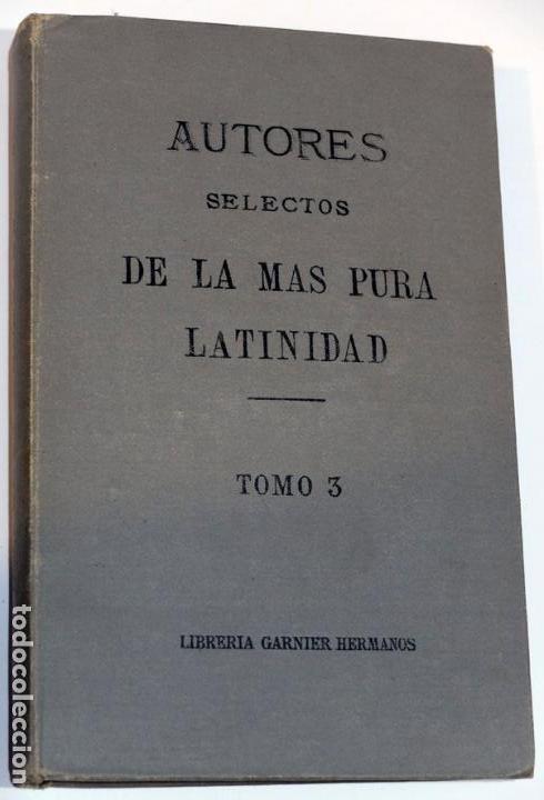 AUTORES SELECTOS DE LA MÁS PURA LATINIDAD TOMO 3 PARA LAS ESCUELAS PÍAS 1896 (Libros Nuevos - Idiomas - Latín y Griego)