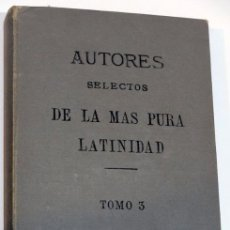 Libros: AUTORES SELECTOS DE LA MÁS PURA LATINIDAD TOMO 3 PARA LAS ESCUELAS PÍAS 1896. Lote 112557007