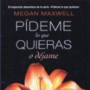 Libros: PIDEME LO QUE QUIERAS O DEJAME DE MEGAN MAXWELL - PLANETA, 2013 (NUEVO). Lote 48430295