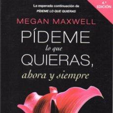 Libros: PIDEME LO QUE QUIERAS AHORA Y SIEMPRE DE MEGAN MAXWELL - PLANETA, 2013 (NUEVO). Lote 48430374