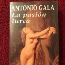 Libros: LIBRO, LA PASION TURCA, POR ANTONIO GALA. Lote 87682244