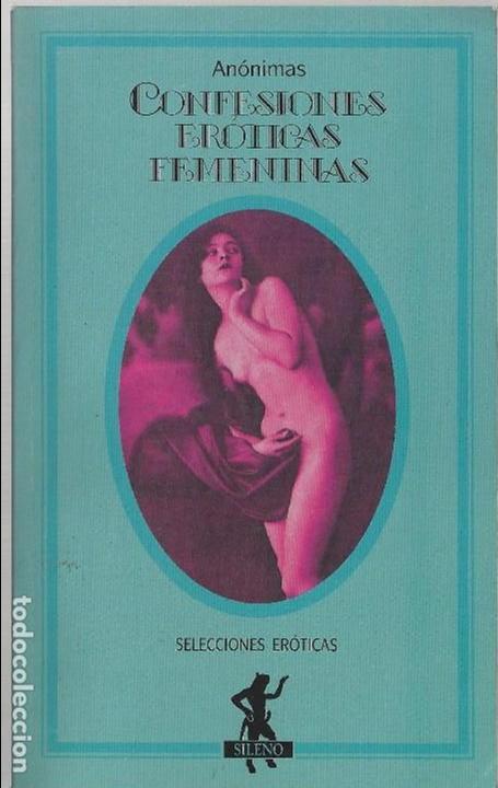 LITERATURA ERÓTICA. LIBRO ERÓTICO. CONFESIONES ERÓTICAS FEMENINAS. SELECCIONES ERÓTICAS. (Libros Nuevos - Literatura - Narrativa - Erótica)